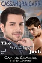 The Eloquent Jock - Campus Cravings ebook by Cassandra Carr