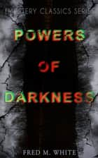POWERS OF DARKNESS (Mystery Classics Series) - Crime Thriller ebook by Fred M. White