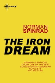 The Iron Dream ebook by Norman Spinrad