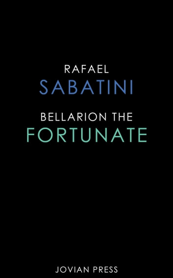 Bellarion the Fortunate ebook by Rafael Sabatini