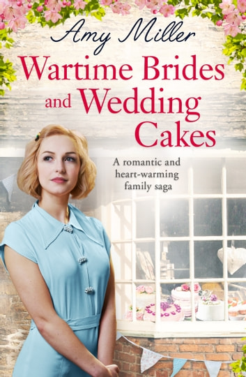 Wartime Brides and Wedding Cakes - A romantic and heartwarming family saga ebook by Amy Miller