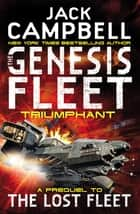 The Genesis Fleet - Triumphant ebook by Jack Campbell