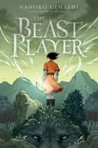 The Beast Player ebook by Nahoko Uehashi, Cathy Hirano