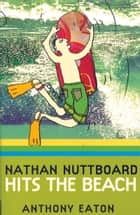 Nathan Nuttboard Hits The Beach ebook by Anthony Eaton