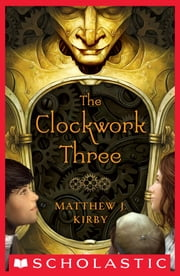 The Clockwork Three ebook by Matthew J. Kirby