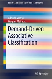 Demand-Driven Associative Classification ebook by Adriano Veloso,Meira Jr.