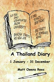 A Thailand Diary 1 January - 31 December ebook by Matt Owens Rees