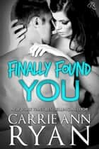 Finally Found You - A Stand Alone Romance ebook by Carrie Ann Ryan