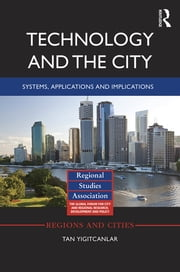 Technology and the City - Systems, applications and implications ebook by Tan Yigitcanlar