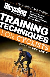 Bicycling Magazine's Training Techniques for Cyclists - Greater Power, Faster Speed, Longer Endurance, Better Skills ebook by Ben Hewitt