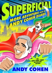 Superficial - More Adventures from the Andy Cohen Diaries ebook by Andy Cohen