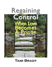 Regaining Control - When Love Becomes a Prison ebook by Tami Brady