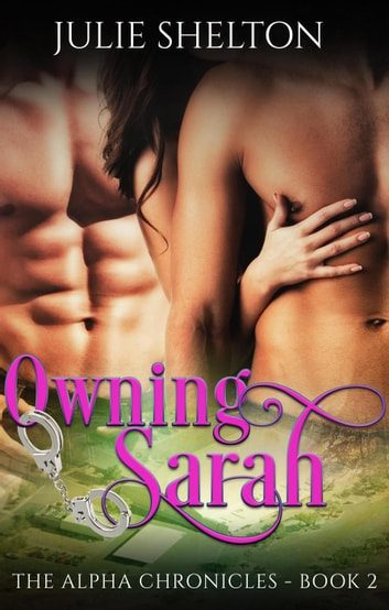 Owning Sarah - The Alpha Chronicles, #2 ebook by Julie Shelton