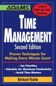 Time Management: Proven Techniques for Making Every Minute Count ebook by Richard Walsh