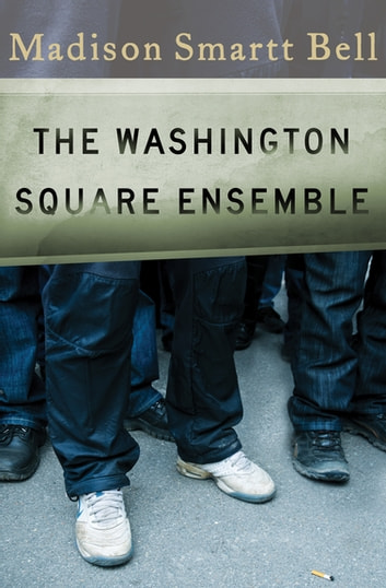 The Washington Square Ensemble Ebook By Madison Smartt Bell