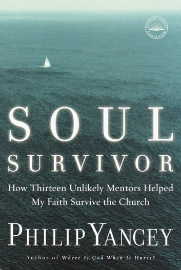 Soul Survivor - How My Faith Survived the Church ebook by Philip Yancey