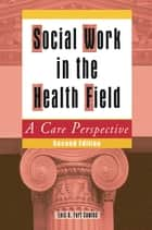 Social Work in the Health Field ebook by Lois A Cowles