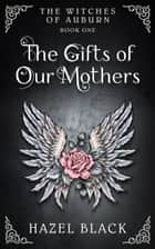 The Gifts of Our Mothers - The Witches of Auburn, #1 ebook by Hazel Black