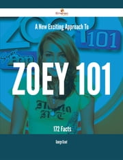 A New- Exciting Approach To Zoey 101 - 172 Facts ebook by George Grant