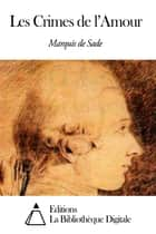 Les Crimes de l'Amour ebook by Marquis de Sade
