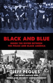 Black and Blue - Inside the Divide between the Police and Black America ebook by Jeff Pegues