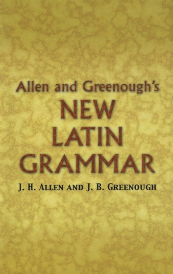 Allen and Greenough's New Latin Grammar ebook by J. H. Allen,James B Greenough