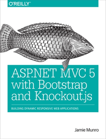 ASP.NET MVC 5 with Bootstrap and Knockout.js - Building Dynamic, Responsive Web Applications ebook by Jamie Munro