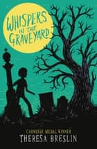 Whispers in the Graveyard ebook by Theresa Breslin