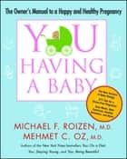 YOU: Having a Baby - The Owner's Manual to a Happy and Healthy Pregnancy eBook by Michael F. Roizen, Mehmet Oz