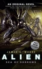Alien: Sea of Sorrows ebook by James A. Moore