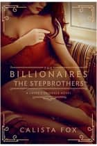 The Billionaires: The Stepbrothers - A Lover's Triangle Novel ebook by Calista Fox