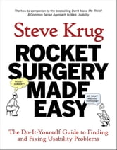 Rocket Surgery Made Easy: The Do-It-Yourself Guide to Finding and Fixing Usability Problems - The Do-It-Yourself Guide to Finding and Fixing Usability Problems ebook by Steve Krug