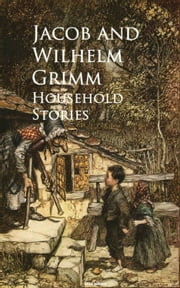 Household Stories - ebook by Jacob and Wilhelm  Grimm