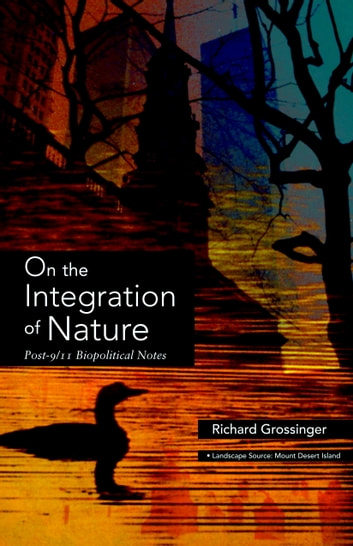 On the Integration of Nature - Post-9/11 Biopolitical Notes eBook by Richard Grossinger