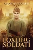 The Foxling Soldati ebook by Charlie Cochet