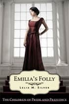 Emilia's Folly ebook by Lelia M. Silver