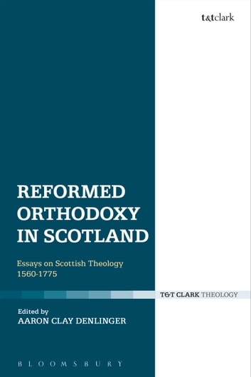 Reformed Orthodoxy in Scotland - Essays on Scottish Theology 1560-1775 ebook by
