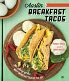 Austin Breakfast Tacos - The Story of the Most Important Taco of the Day ebook by Mando Rayo, Jarod Neece
