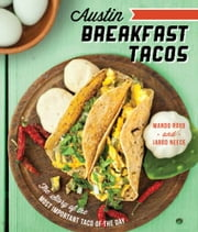 Austin Breakfast Tacos - The Story of the Most Important Taco of the Day ebook by Mando Rayo,Jarod Neece,Joel Salcido,Dennis Burnett