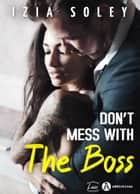 Don't Mess with the Boss ebook by Izia Soley
