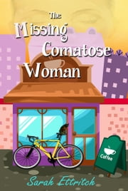The Missing Comatose Woman ebook by Sarah Ettritch