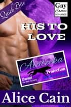 His to Love ebook by Alice Cain