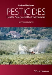 Pesticides - Health, Safety and the Environment ebook by Graham Matthews