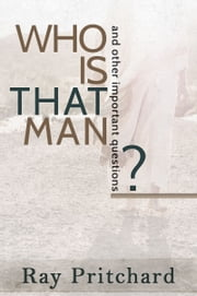 Who Is That Man? Daily Lenten Devotional ebook by Ray Pritchard