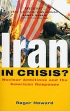 Iran in Crisis? ebook by Roger Howard