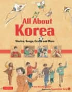 All About Korea - Stories, Songs, Crafts and More ebook by Ann Martin Bowler, Soosoonam Barg