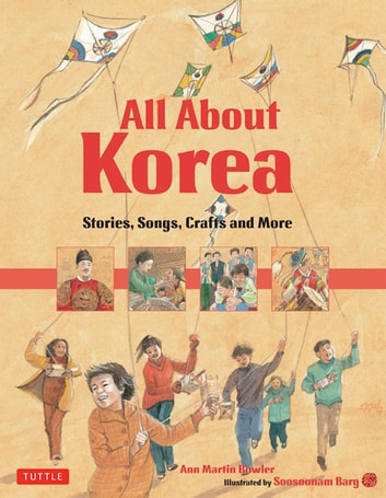 All About Korea - Stories, Songs, Crafts and More ebook by Ann Martin Bowler