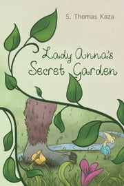 Lady Anna's Secret Garden ebook by S. Thomas Kaza