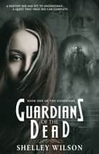 Guardians of the Dead - The Guardians, #1 ebook by Shelley Wilson