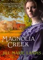 Magnolia Creek ebook by Jill Marie Landis